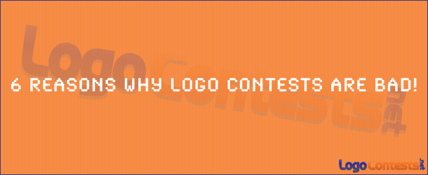 6 Reasons Why Logo Contests Are Bad!